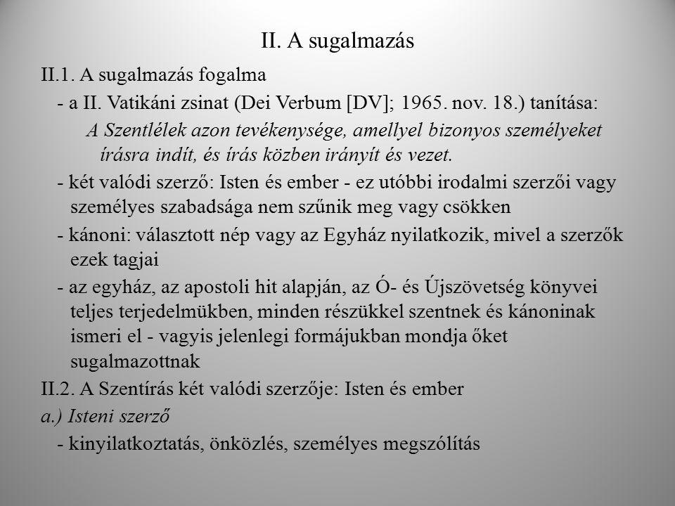 II. A sugalmazás II.1. A sugalmazás fogalma - a II. Vatikáni zsinat (Dei Verbum [DV]; 1965. nov. 18.) tanítása: A Szentlélek azon tevékenysége, amelly