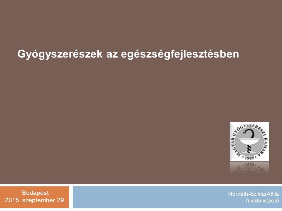 Horváth-Sziklai Attila hivatalvezető Gyógyszerészek az egészségfejlesztésben Budapest 2015.