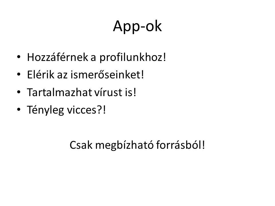 App-ok Hozzáférnek a profilunkhoz! Elérik az ismerőseinket! Tartalmazhat vírust is! Tényleg vicces?! Csak megbízható forrásból!