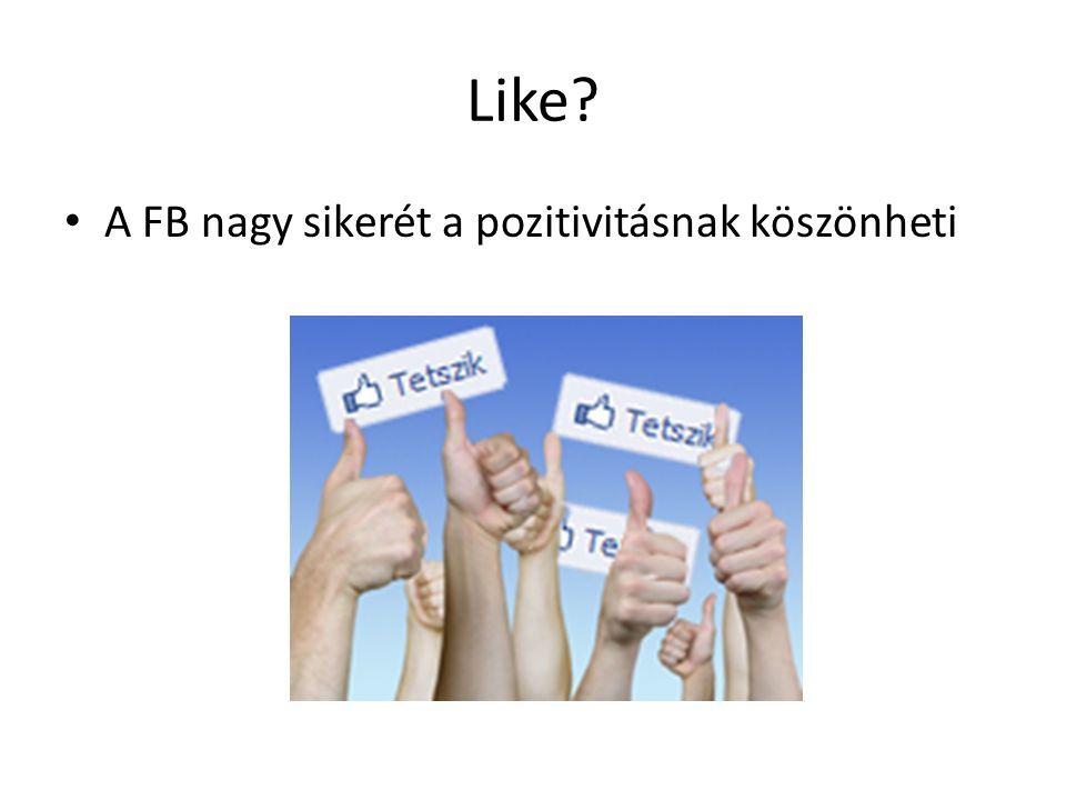 Like? A FB nagy sikerét a pozitivitásnak köszönheti