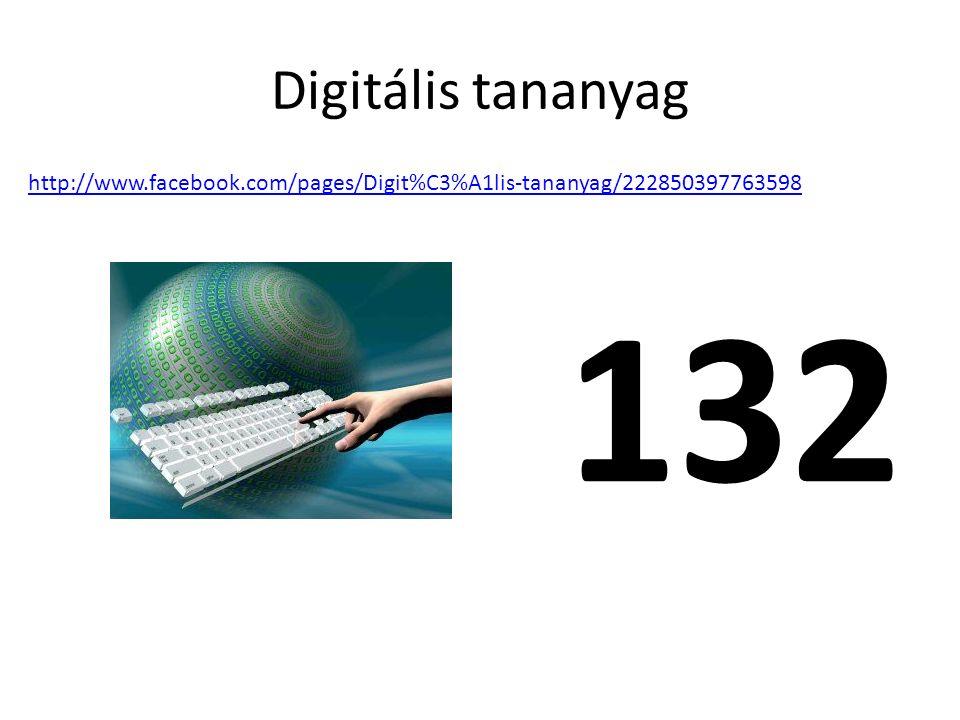 Digitális tananyag 132 http://www.facebook.com/pages/Digit%C3%A1lis-tananyag/222850397763598