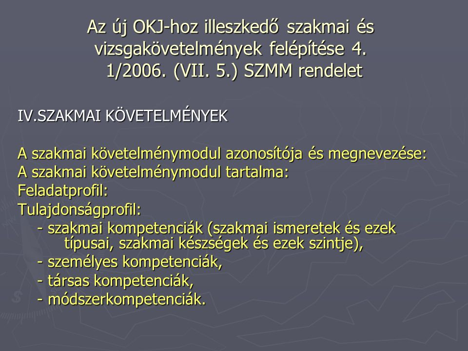 Az új OKJ-hoz illeszkedő szakmai és vizsgakövetelmények felépítése 4. 1/2006. (VII. 5.) SZMM rendelet IV.SZAKMAI KÖVETELMÉNYEK A szakmai követelménymo