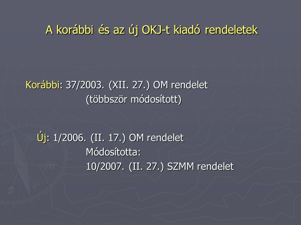 A korábbi és az új OKJ-t kiadó rendeletek Korábbi: 37/2003. (XII. 27.) OM rendelet (többször módosított) Új: 1/2006. (II. 17.) OM rendelet Módosította