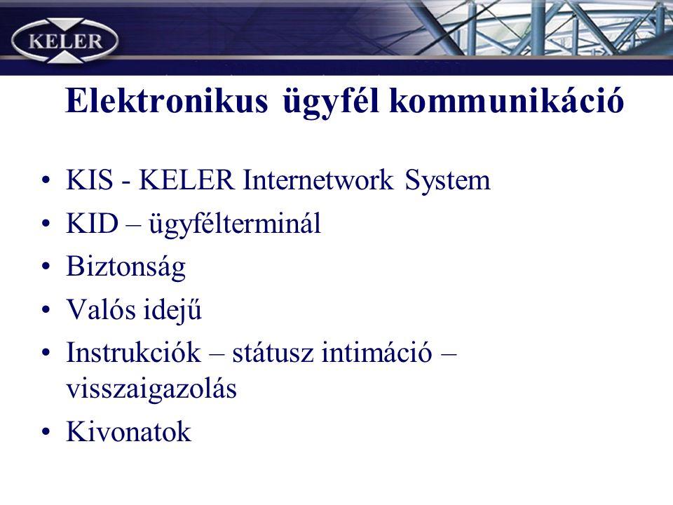 Elektronikus ügyfél kommunikáció KIS - KELER Internetwork System KID – ügyfélterminál Biztonság Valós idejű Instrukciók – státusz intimáció – visszaigazolás Kivonatok