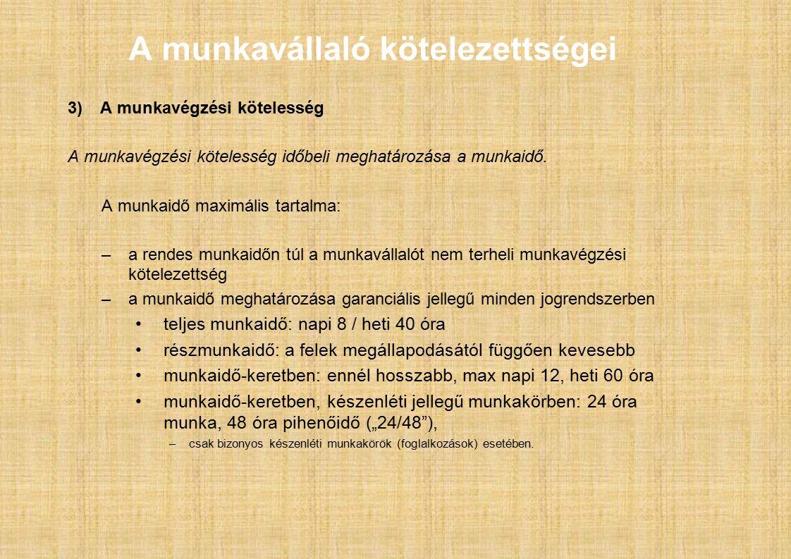 A munkavállaló kötelezettségei 3)A munkavégzési kötelesség A munkavégzési kötelesség időbeli meghatározása a munkaidő.