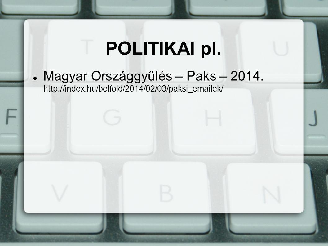 Magyar Országgyűlés – Paks – 2014. http://index.hu/belfold/2014/02/03/paksi_emailek/ POLITIKAI pl.
