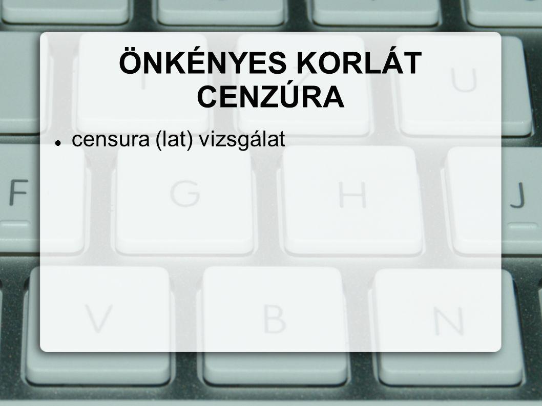 censura (lat) vizsgálat ÖNKÉNYES KORLÁT CENZÚRA