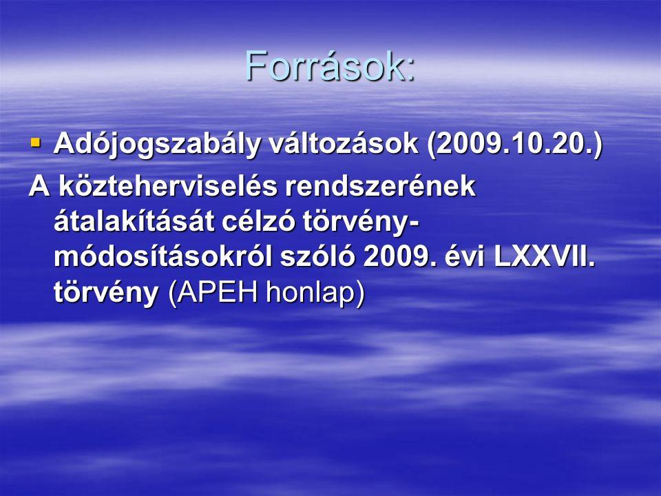 Források:  Adójogszabály változások (2009.10.20.) A közteherviselés rendszerének átalakítását célzó törvény- módosításokról szóló 2009.