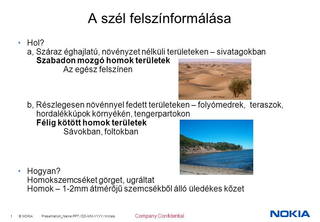 1 © NOKIA Presentation_Name.PPT / DD-MM-YYYY / Initials Company Confidential A szél felszínformálása Hol.