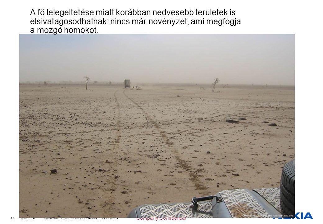 17 © NOKIA Presentation_Name.PPT / DD-MM-YYYY / Initials Company Confidential A fő lelegeltetése miatt korábban nedvesebb területek is elsivatagosodhatnak: nincs már növényzet, ami megfogja a mozgó homokot.