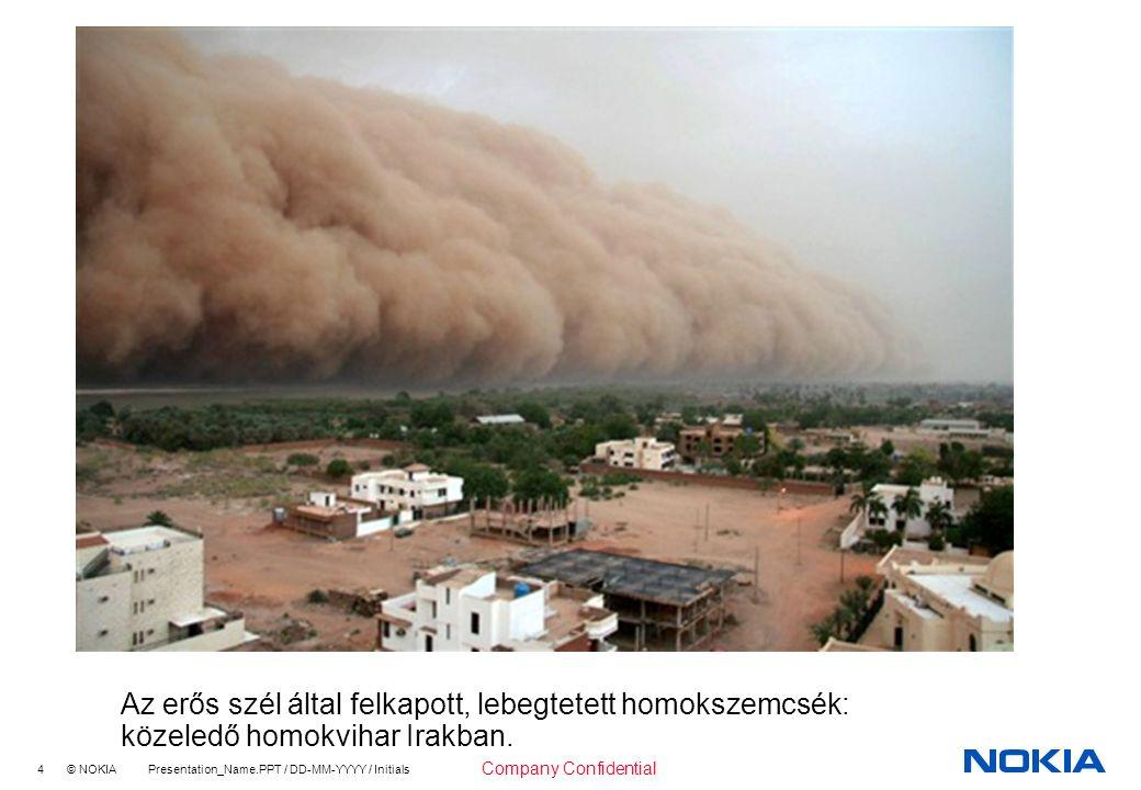 4 © NOKIA Presentation_Name.PPT / DD-MM-YYYY / Initials Company Confidential Az erős szél által felkapott, lebegtetett homokszemcsék: közeledő homokvihar Irakban.