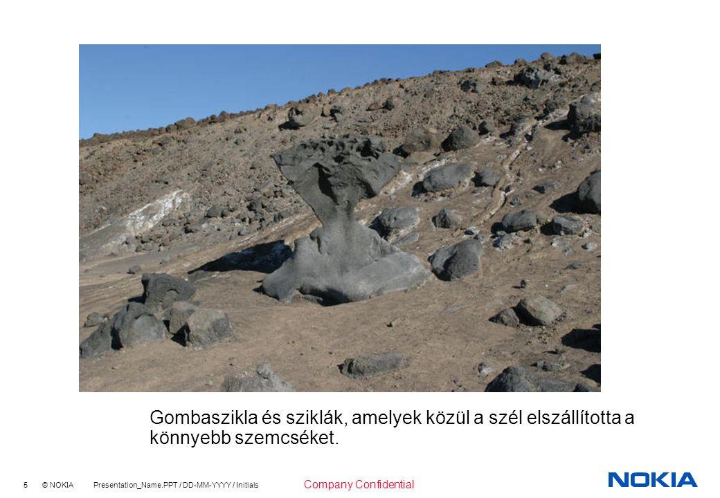 5 © NOKIA Presentation_Name.PPT / DD-MM-YYYY / Initials Company Confidential Gombaszikla és sziklák, amelyek közül a szél elszállította a könnyebb szemcséket.