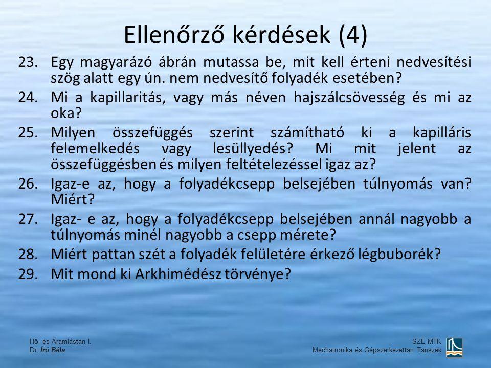 Ellenőrző kérdések (4) 23.Egy magyarázó ábrán mutassa be, mit kell érteni nedvesítési szög alatt egy ún.