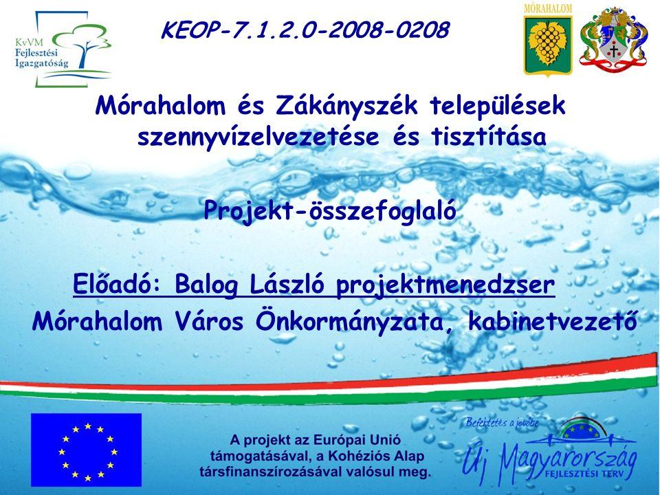 KEOP-7.1.2.0-2008-0208 Előzmények A két település közös Mórahalom központú szennyvízelvezetési agglomerációba sorolása:  2007.