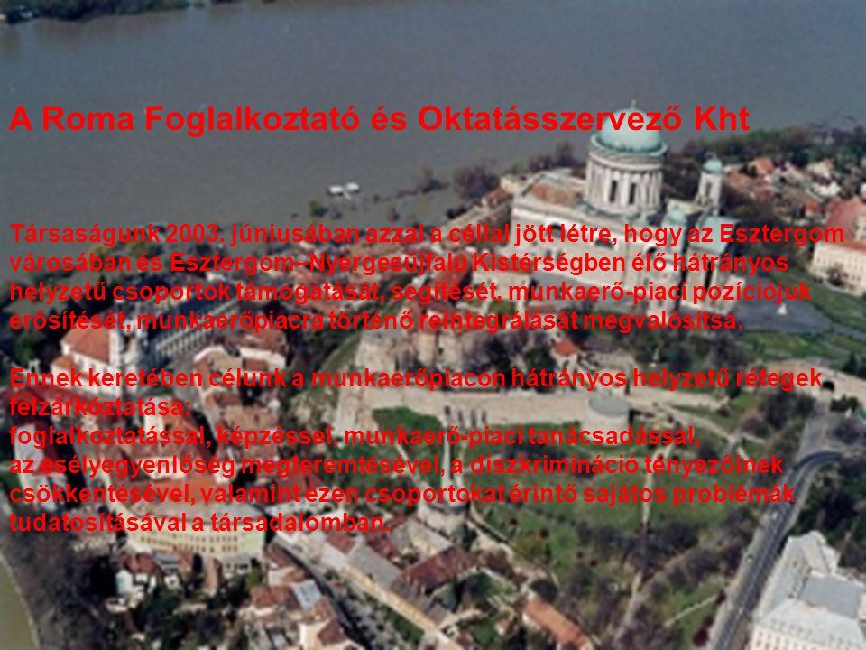A Roma Foglalkoztató és Oktatásszervező Kht Társaságunk 2003. júniusában azzal a céllal jött létre, hogy az Esztergom városában és Esztergom–Nyergesúj