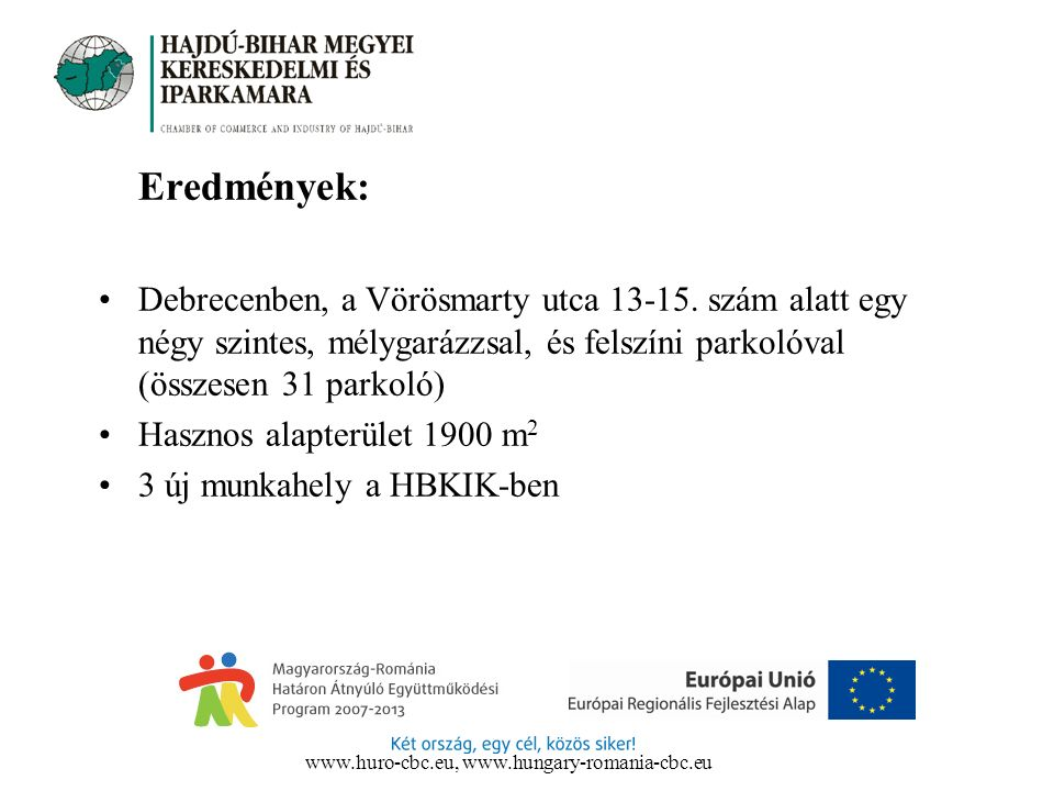 Eredmények: Debrecenben, a Vörösmarty utca 13-15. szám alatt egy négy szintes, mélygarázzsal, és felszíni parkolóval (összesen 31 parkoló) Hasznos ala