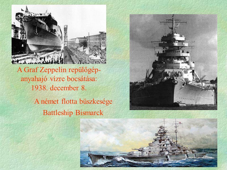 A Graf Zeppelin repülőgép- anyahajó vízre bocsátása: 1938. december 8. A német flotta büszkesége Battleship Bismarck