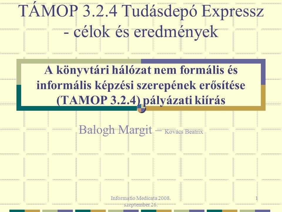 Informatio Medicata 2008. szeptember 26. 1 TÁMOP 3.2.4 Tudásdepó Expressz - célok és eredmények A könyvtári hálózat nem formális és informális képzési