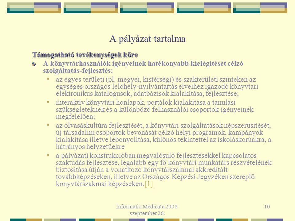 Informatio Medicata 2008. szeptember 26. 10 A pályázat tartalma Támogatható tevékenységek köre A könyvtárhasználók igényeinek hatékonyabb kielégítését