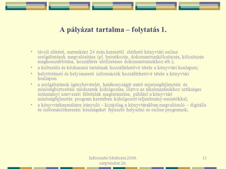 Informatio Medicata 2008. szeptember 26. 11 A pályázat tartalma – folytatás 1. távoli elérésű, esetenként 24 órán keresztül elérhető könyvtári online