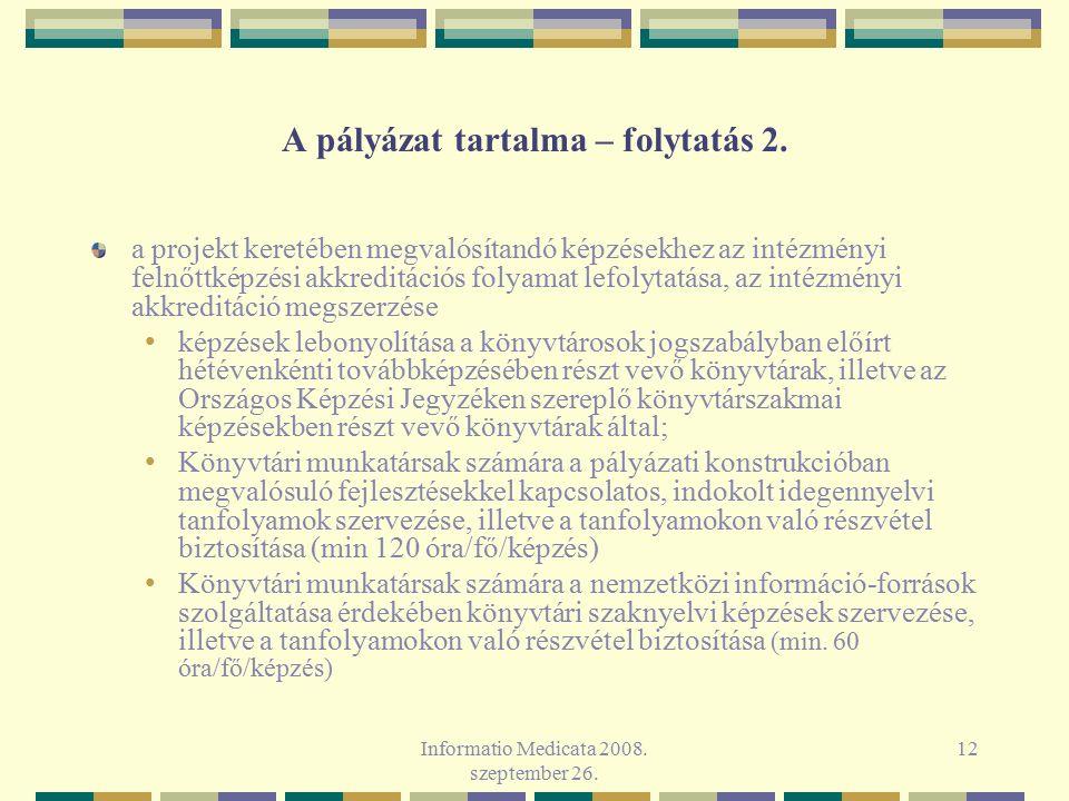 Informatio Medicata 2008. szeptember 26. 12 A pályázat tartalma – folytatás 2. a projekt keretében megvalósítandó képzésekhez az intézményi felnőttkép