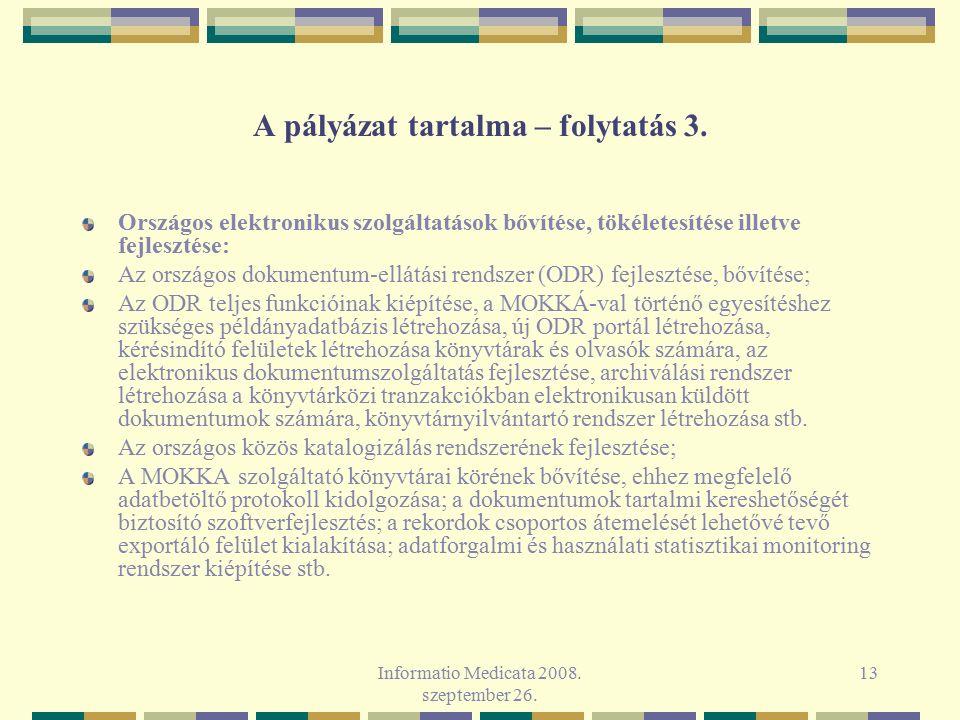 Informatio Medicata 2008. szeptember 26. 13 A pályázat tartalma – folytatás 3. Országos elektronikus szolgáltatások bővítése, tökéletesítése illetve f