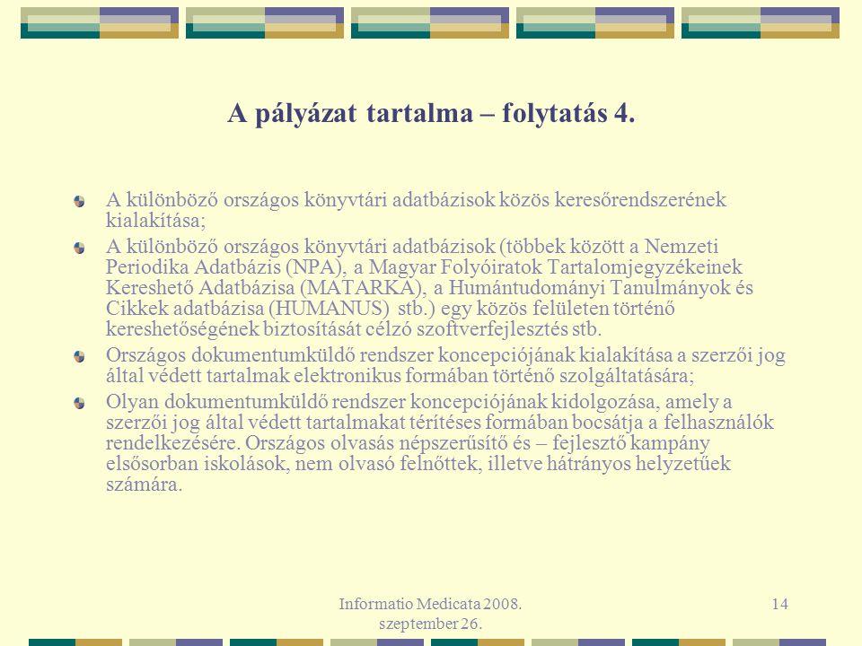 Informatio Medicata 2008. szeptember 26. 14 A pályázat tartalma – folytatás 4. A különböző országos könyvtári adatbázisok közös keresőrendszerének kia