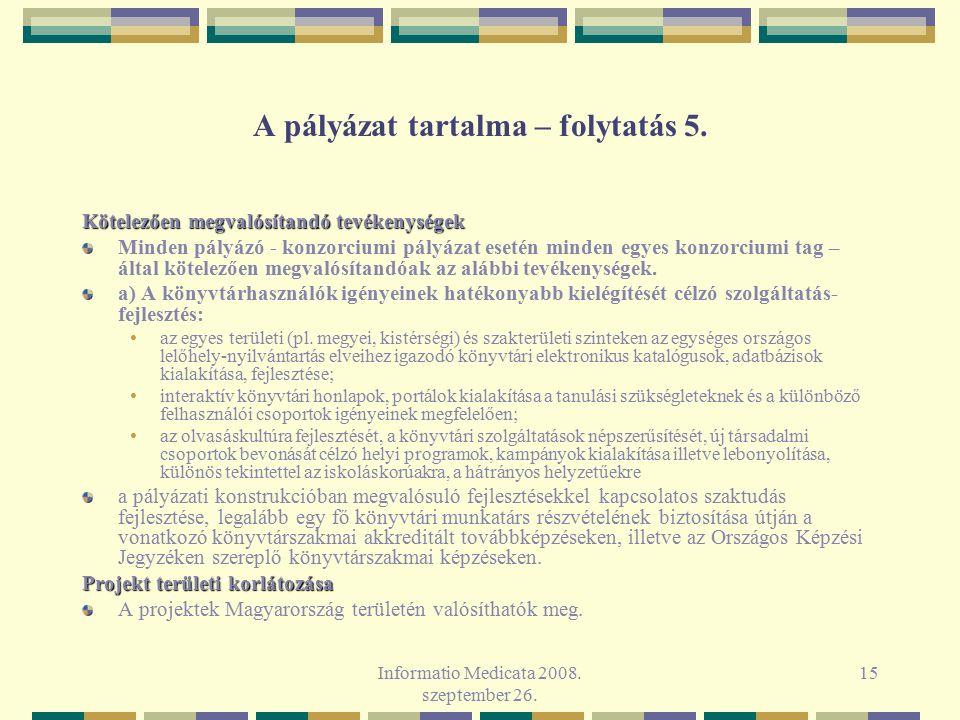 Informatio Medicata 2008. szeptember 26. 15 A pályázat tartalma – folytatás 5. Kötelezően megvalósítandó tevékenységek Minden pályázó - konzorciumi pá