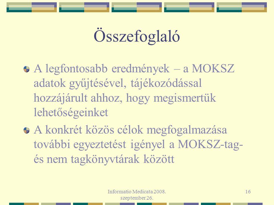 Informatio Medicata 2008. szeptember 26. 16 Összefoglaló A legfontosabb eredmények – a MOKSZ adatok gyűjtésével, tájékozódással hozzájárult ahhoz, hog