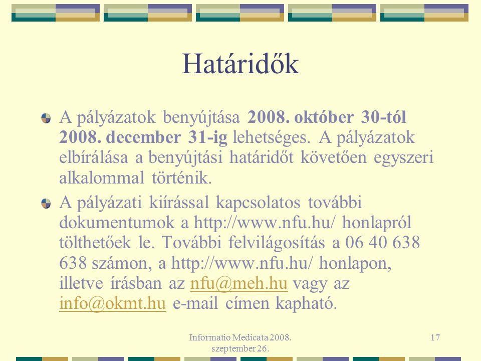 Informatio Medicata 2008. szeptember 26. 17 Határidők A pályázatok benyújtása 2008. október 30-tól 2008. december 31-ig lehetséges. A pályázatok elbír
