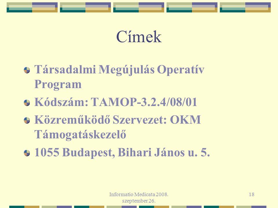 Informatio Medicata 2008. szeptember 26. 18 Címek Társadalmi Megújulás Operatív Program Kódszám: TAMOP-3.2.4/08/01 Közreműködő Szervezet: OKM Támogatá
