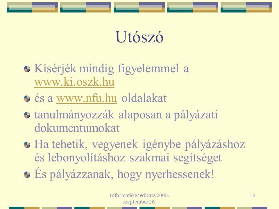 Informatio Medicata 2008. szeptember 26. 19 Utószó Kísérjék mindig figyelemmel a www.ki.oszk.hu www.ki.oszk.hu és a www.nfu.hu oldalakatwww.nfu.hu tan