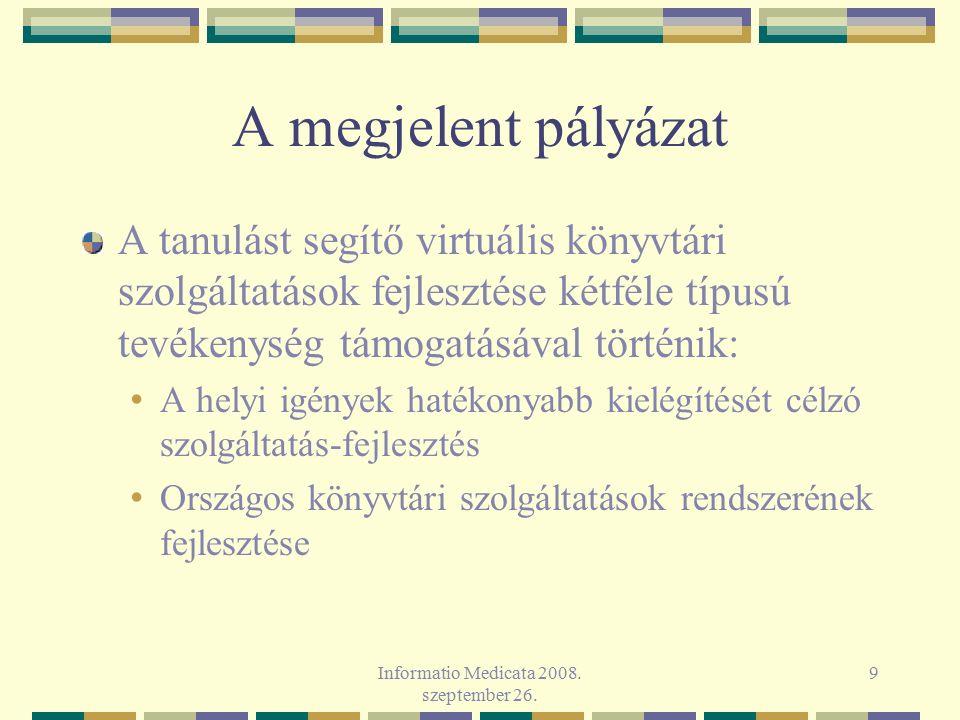 Informatio Medicata 2008. szeptember 26. 9 A megjelent pályázat A tanulást segítő virtuális könyvtári szolgáltatások fejlesztése kétféle típusú tevéke