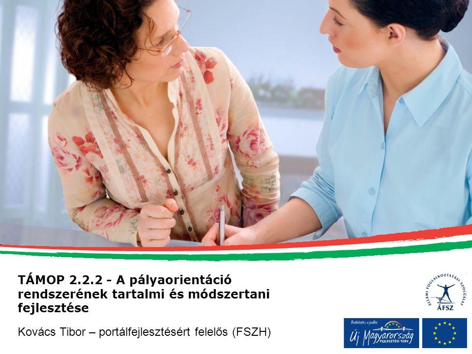 TÁMOP 2.2.2 - A pályaorientáció rendszerének tartalmi és módszertani fejlesztése Kovács Tibor – portálfejlesztésért felelős (FSZH)