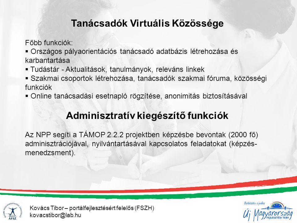 Tanácsadók Virtuális Közössége Főbb funkciók:  Országos pályaorientációs tanácsadó adatbázis létrehozása és karbantartása  Tudástár - Aktualitások, tanulmányok, releváns linkek  Szakmai csoportok létrehozása, tanácsadók szakmai fóruma, közösségi funkciók  Online tanácsadási esetnapló rögzítése, anonimitás biztosításával Adminisztratív kiegészítő funkciók Az NPP segíti a TÁMOP 2.2.2 projektben képzésbe bevontak (2000 fő) adminisztrációjával, nyilvántartásával kapcsolatos feladatokat (képzés- menedzsment).