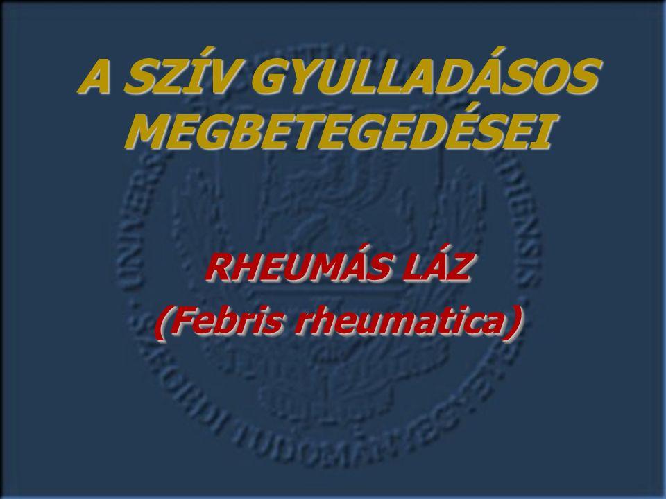 RHEUMÁS LÁZ (Febris rheumatica) RHEUMÁS LÁZ (Febris rheumatica) A SZÍV GYULLADÁSOS MEGBETEGEDÉSEI