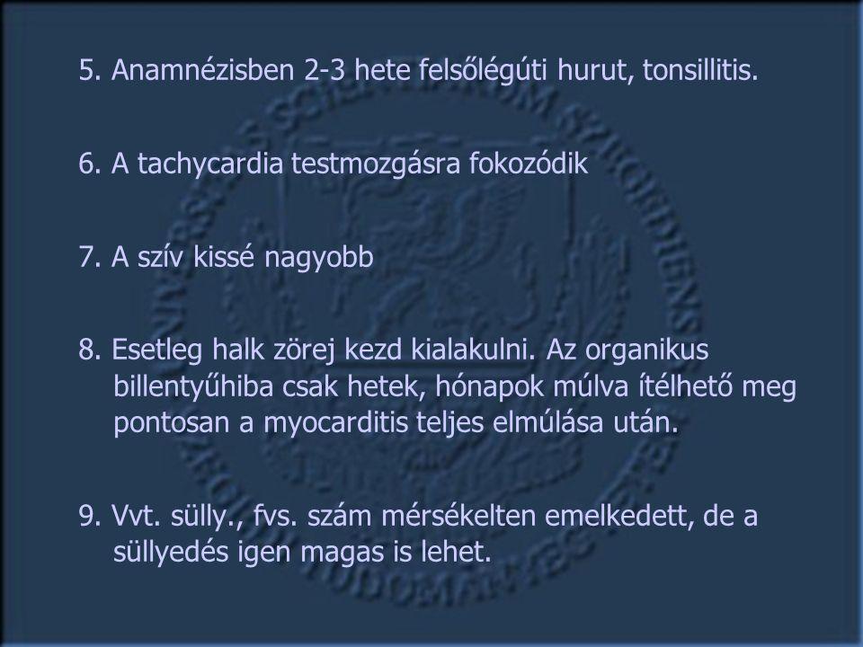 5. Anamnézisben 2-3 hete felsőlégúti hurut, tonsillitis.
