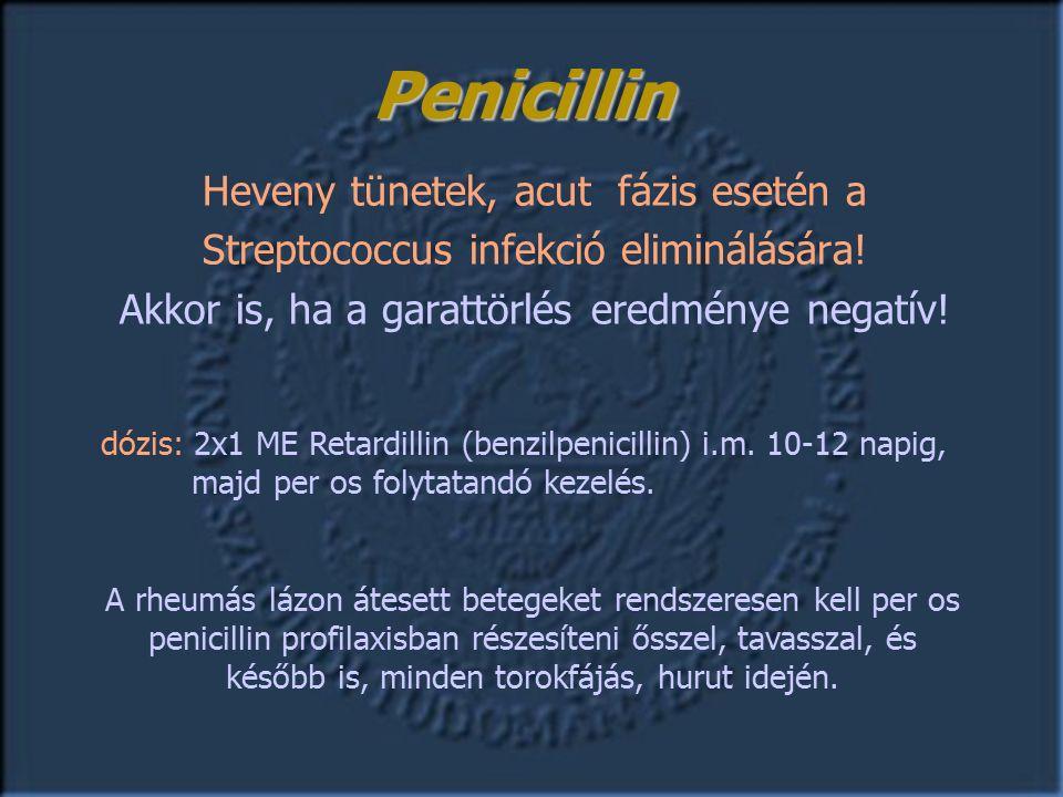 Heveny tünetek, acut fázis esetén a Streptococcus infekció eliminálására.