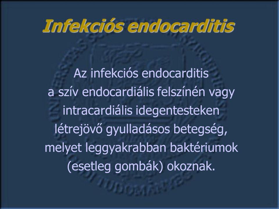 Az infekciós endocarditis a szív endocardiális felszínén vagy intracardiális idegentesteken létrejövő gyulladásos betegség, melyet leggyakrabban baktériumok (esetleg gombák) okoznak.