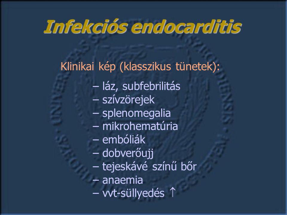 Klinikai kép (klasszikus tünetek): – láz, subfebrilitás – szívzörejek – splenomegalia – mikrohematúria – embóliák – dobverőujj – tejeskávé színű bőr – anaemia – vvt-süllyedés  Infekciós endocarditis