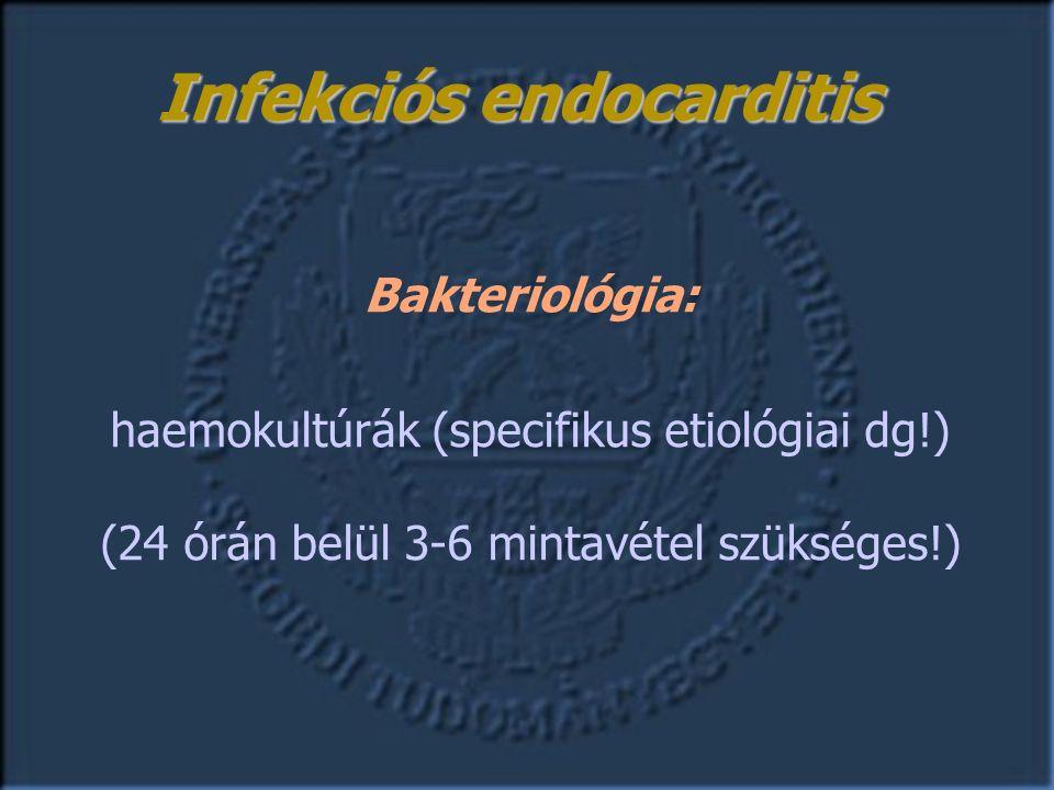 Bakteriológia: haemokultúrák (specifikus etiológiai dg!) (24 órán belül 3-6 mintavétel szükséges!) Infekciós endocarditis