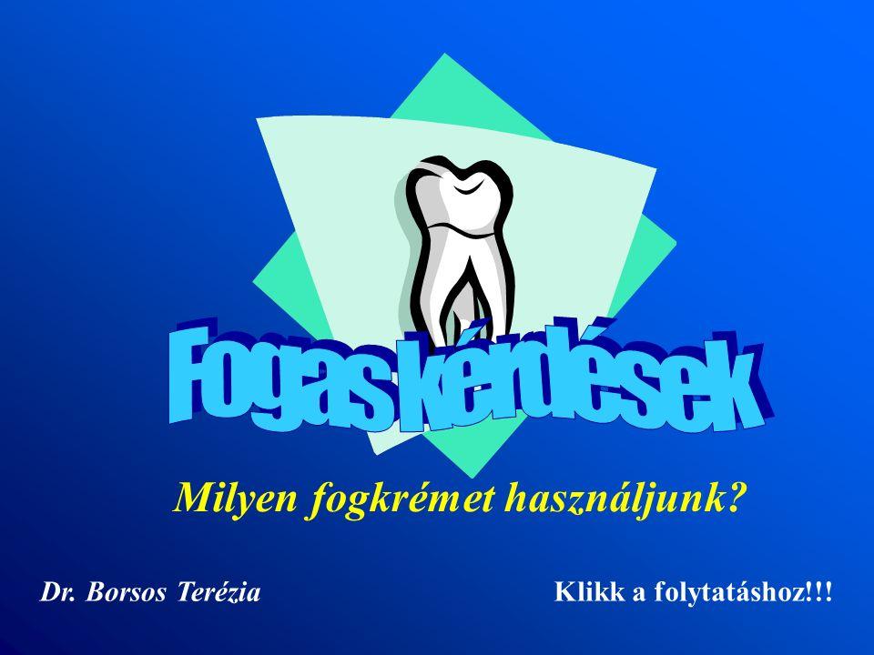 Dr. Borsos Terézia Milyen fogkrémet használjunk? Klikk a folytatáshoz!!!