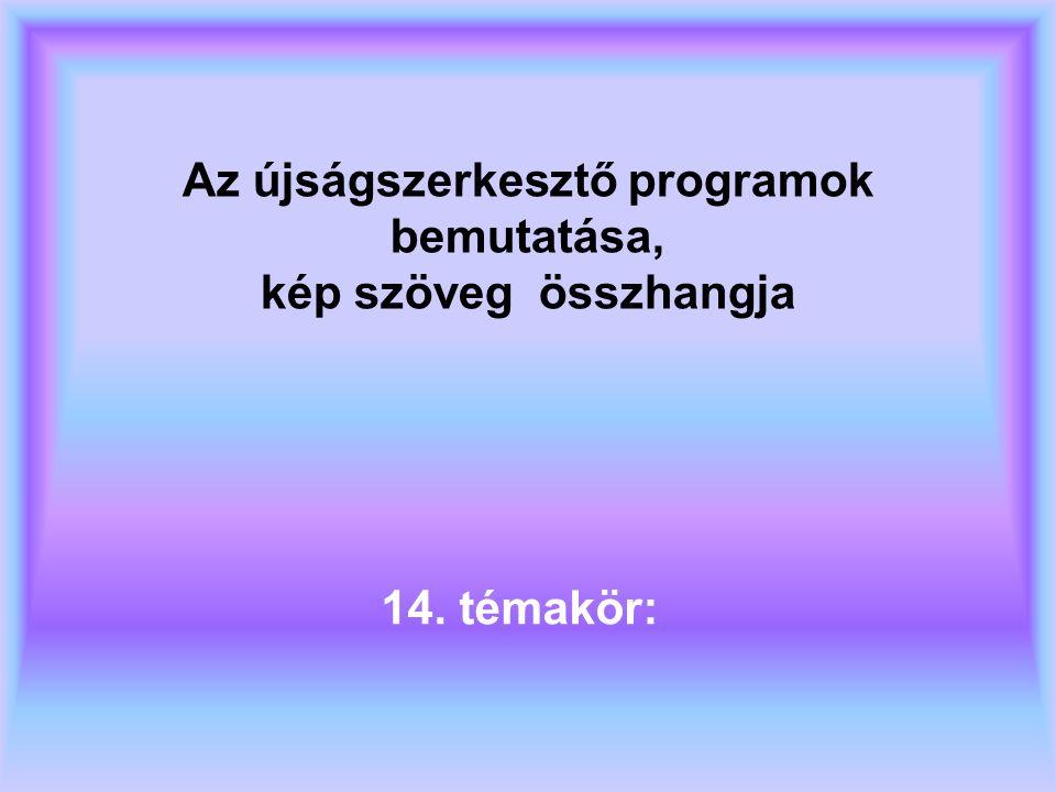 Az újságszerkesztő programok bemutatása, kép szöveg összhangja 14. témakör:
