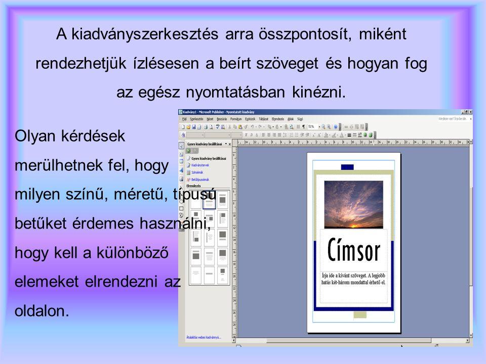 A kiadványszerkesztés arra összpontosít, miként rendezhetjük ízlésesen a beírt szöveget és hogyan fog az egész nyomtatásban kinézni.