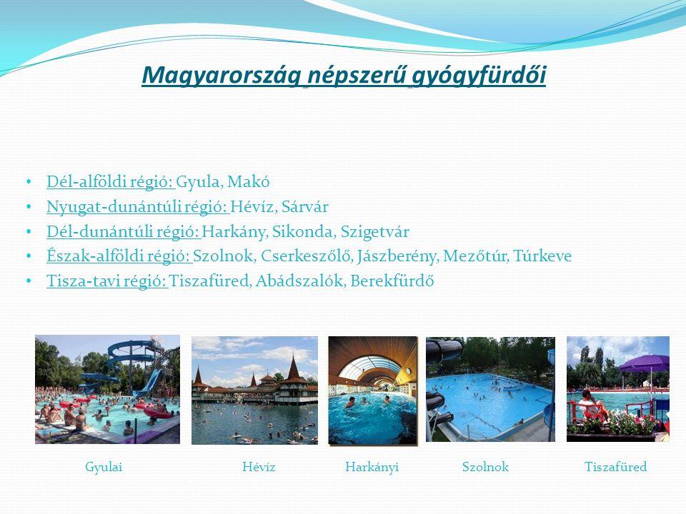 Magyarország népszerű gyógyfürdői Dél-alföldi régió: Gyula, Makó Nyugat-dunántúli régió: Hévíz, Sárvár Dél-dunántúli régió: Harkány, Sikonda, Szigetvá