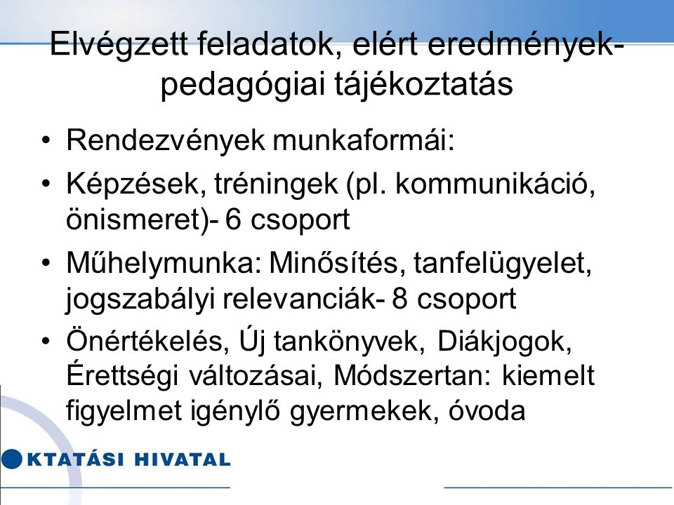 Elvégzett feladatok, elért eredmények- pedagógiai tájékoztatás Rendezvények munkaformái: Képzések, tréningek (pl.