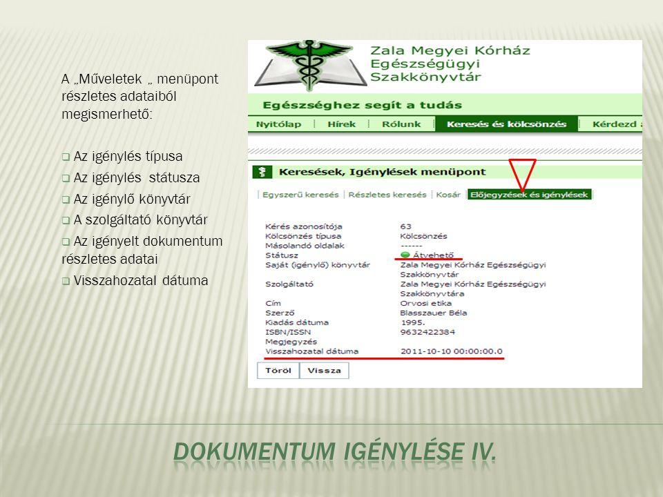 """A """"Műveletek """" menüpont részletes adataiból megismerhető:  Az igénylés típusa  Az igénylés státusza  Az igénylő könyvtár  A szolgáltató könyvtár  Az igényelt dokumentum részletes adatai  Visszahozatal dátuma"""