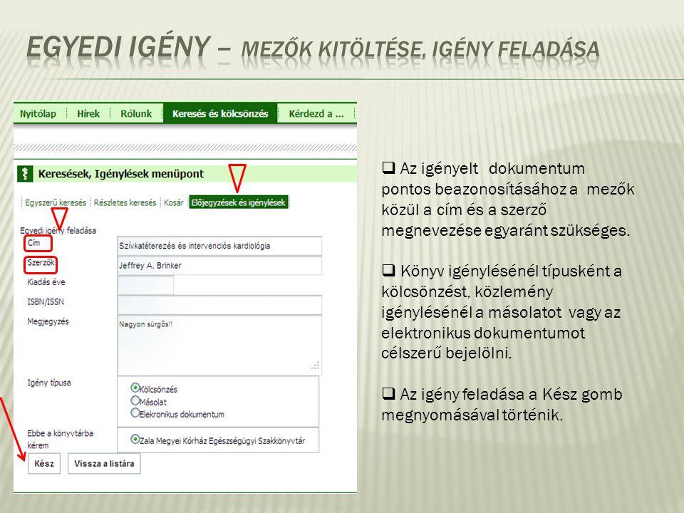  Az igényelt dokumentum pontos beazonosításához a mezők közül a cím és a szerző megnevezése egyaránt szükséges.