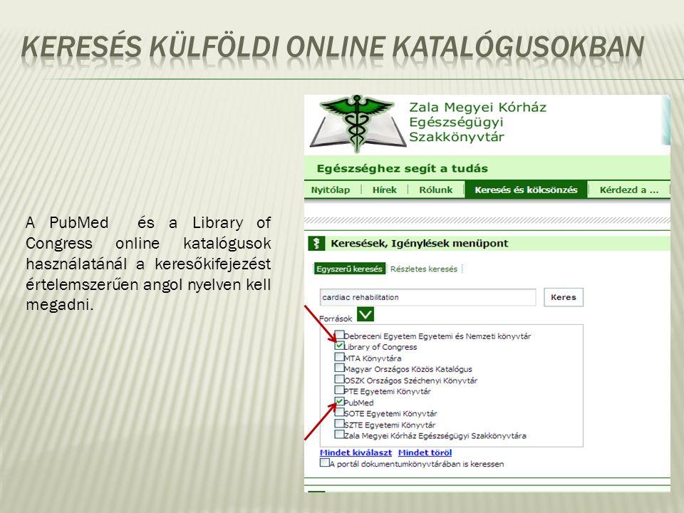 A PubMed és a Library of Congress online katalógusok használatánál a keresőkifejezést értelemszerűen angol nyelven kell megadni.