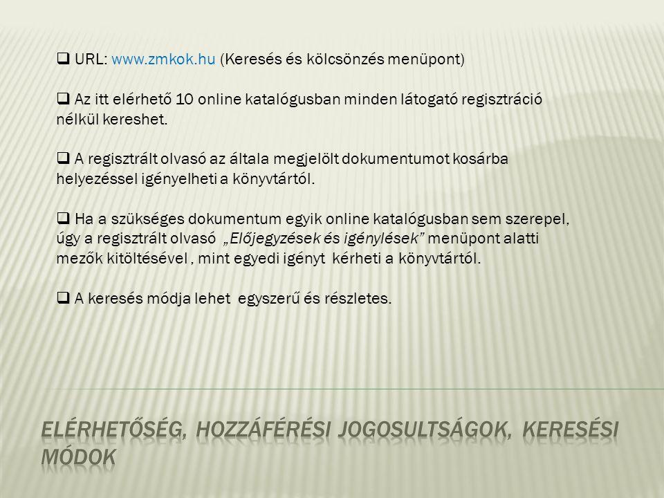  URL: www.zmkok.hu (Keresés és kölcsönzés menüpont)  Az itt elérhető 10 online katalógusban minden látogató regisztráció nélkül kereshet.